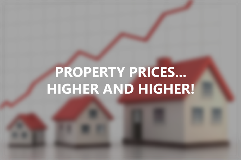 Property Prices … Higher and Higher!
